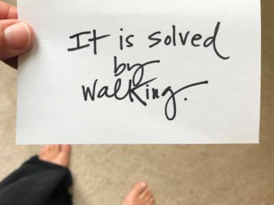 It is solved by walking.