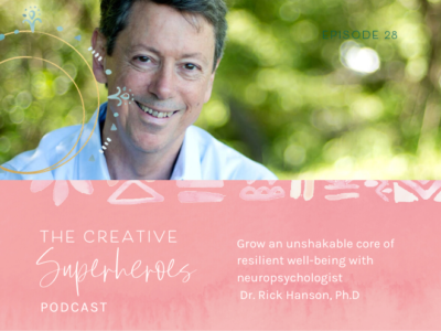 CSP #28: Grow an Unshakable Core of Resilience with Dr. Rick Hanson