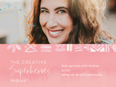 CSP #39: Solo episode with Andrea -What We Do with Loneliness