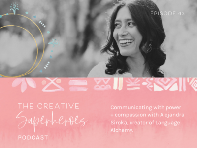 CSP #43: Communicating with power + compassion with Alejandra Siroka