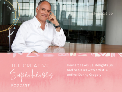 CSP #59: The healing power of art-making with author + artist Danny Gregory