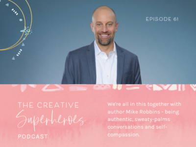CSP #61: We're all in this together with author Mike Robbins – being authentic + sweaty-palms conversations